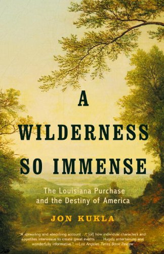 A Wilderness So Immense- The Louisiana Purchase and the Destiny of America