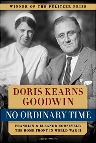 No Ordinary Time- Franklin and Eleanor Roosevelt- The Home Front in World War II