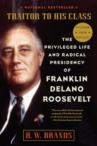 Traitor to His Class- The Privileged Life and Radical Presidency of Franklin Delano Roosevelt