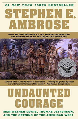 Undaunted Courage- Meriwether Lewis, Thomas Jefferson and the Opening of the American West