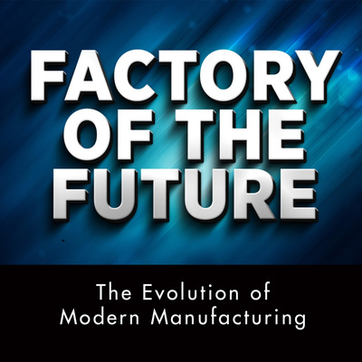 Factory of the Future – Evolution of Modern Manufacturing: Podcast with Michelle Segrest